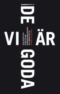 Vi är de goda : den offentliga debatten om Sverigedemokraterna och deras politik