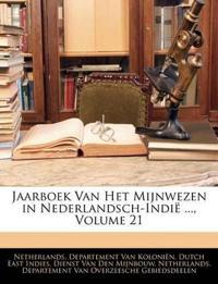Jaarboek Van Het Mijnwezen in Nederlandsch-Indië ..., Volume 21