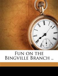 Fun on the Bingville Branch ..