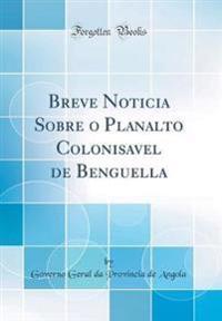 Breve Noticia Sobre o Planalto Colonisavel de Benguella (Classic Reprint)