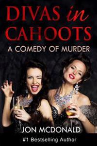 Divas in Cahoots: A Comedy of Murder