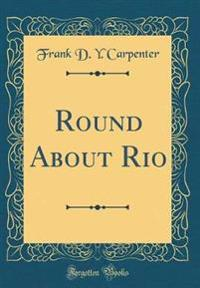 Round About Rio (Classic Reprint)