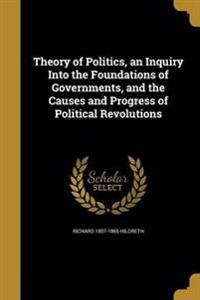 THEORY OF POLITICS AN INQUIRY