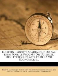 Bulletin - Société Académique Du Bas-rhin Pour Le Progrès Des Sciences, Des Lettres, Des Arts Et De La Vie Économique...