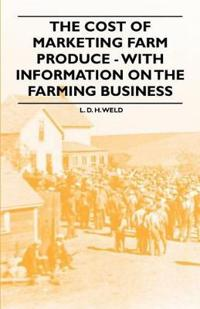 The Cost of Marketing Farm Produce - With Information on the Farming Business