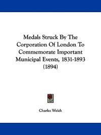 Medals Struck by the Corporation of London to Commemorate Important Municipal Events, 1831-1893