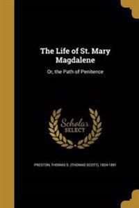 LIFE OF ST MARY MAGDALENE