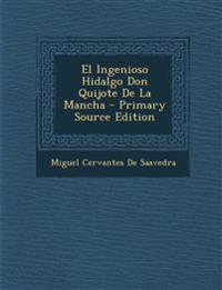 El Ingenioso Hidalgo Don Quijote De La Mancha - Primary Source Edition