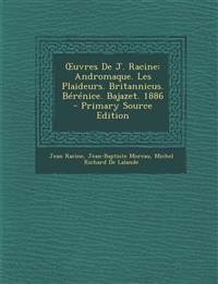 Uvres de J. Racine: Andromaque. Les Plaideurs. Britannicus. Berenice. Bajazet. 1886 - Primary Source Edition