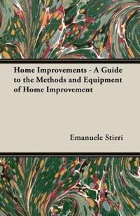Home Improvements - A Guide to the Methods and Equipment of Home Improvement
