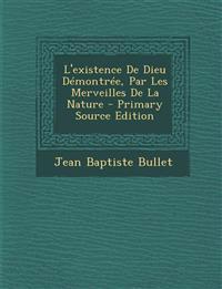 L'existence De Dieu Démontrée, Par Les Merveilles De La Nature - Primary Source Edition
