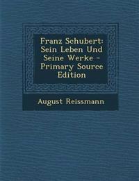 Franz Schubert: Sein Leben Und Seine Werke - Primary Source Edition