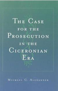 The Case for the Prosecution in the Ciceronian Era