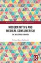 Modern Myths and Medical Consumerism