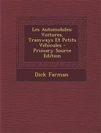 Les Automobiles: Voitures, Tramways Et Petits Vehicules - Primary Source Edition