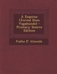 A Esquina: (Jornal Dum Vagabundo) - Primary Source Edition
