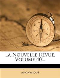 La Nouvelle Revue, Volume 40...