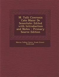 M. Tulli Ciceronis Cato Maior de Senectute: Edited with Introduction and Notes