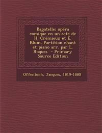 Bagatelle; opéra comique en un acte de H. Crémieux et E. Blum. Partition chant et piano arr. par L. Roques