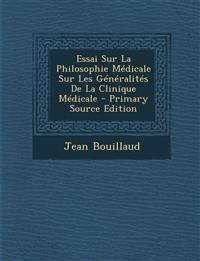 Essai Sur La Philosophie Medicale Sur Les Generalites de La Clinique Medicale