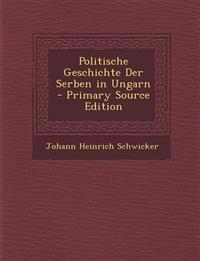 Politische Geschichte Der Serben in Ungarn - Primary Source Edition