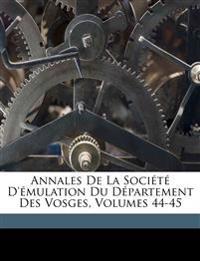 Annales De La Société D'émulation Du Département Des Vosges, Volumes 44-45