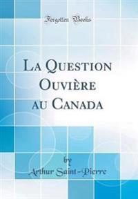 La Question Ouvière au Canada (Classic Reprint)
