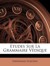 Etudes Sur La Grammaire Védique