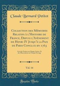 Collection des Mémoires Relatifs à l'Histoire de France, Depuis l'Avènement de Henri IV Jusqu'à la Paix de Paris Conclue en 1763, Vol. 14