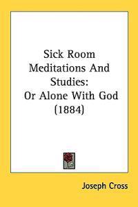 Sick Room Meditations and Studies