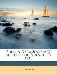 Bulltin De La Societe D' Agriculture, Sciences Et Art...
