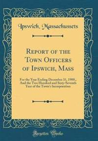 Report of the Town Officers of Ipswich, Mass
