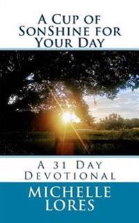 A Cup of Sonshine for Your Day: A 31 Day Devotional