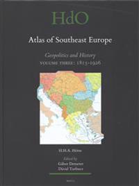 Atlas of Southeast Europe: Geopolitics and History. Volume Three: 1815-1926