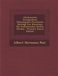 Afrikanische Jurisprudenz: Ethnologisch-Juristische Beiträge Zur Kenntniss Der Einheimschen Rechte Afrikas