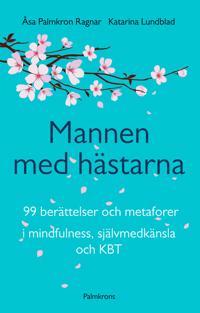 Mannen med hästarna : 99 berättelser och metaforer i mindfulness, självmedkänsla och KBT