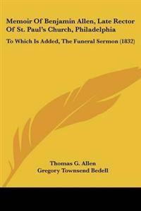 Memoir Of Benjamin Allen, Late Rector Of St. Paul's Church, Philadelphia