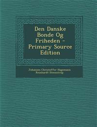 Den Danske Bonde Og Friheden - Primary Source Edition