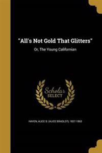ALLS NOT GOLD THAT GLITTERS
