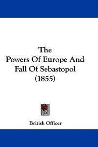 The Powers Of Europe And Fall Of Sebastopol (1855)