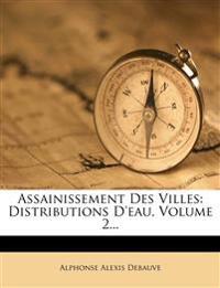 Assainissement Des Villes: Distributions D'Eau, Volume 2...
