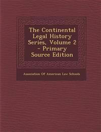 The Continental Legal History Series, Volume 2 - Primary Source Edition