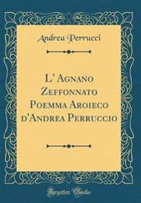 L' Agnano Zeffonnato Poemma Aroieco d'Andrea Perruccio (Classic Reprint)