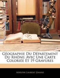 Géographie Du Département Du Rhône: Avec Une Carte Coloriée Et 19 Gravures