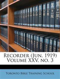 Recorder (Jun. 1919) Volume XXV, no. 3