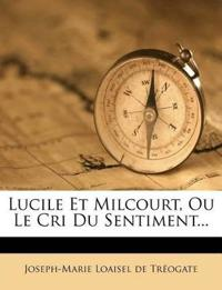 Lucile Et Milcourt, Ou Le Cri Du Sentiment...