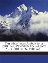 The Monitor: A Monthly Journal, Devoted To Parents And Children, Volume 1