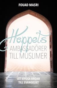Hoppets ambassadörer till muslimer : att bygga broar till evangeliet
