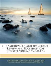 The American Quarterly Church Review and Ecclesiastical Register.Volume Xv-1863-64