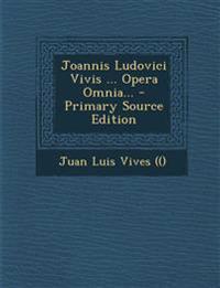 Joannis Ludovici Vivis ... Opera Omnia... - Primary Source Edition